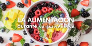 La alimentación durante la pandemia, consejos para comer saludablemente