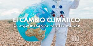 El cambió climático, la enfermedad del planeta Tierra