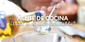 El mejor aceite de cocina ¿Cuál es y qué cualidades tiene para tu salud?
